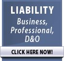 LIABILITY - Business, Professional, D&O >> CLICK HERE NOW!
