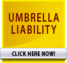 UMBRELLA LIABILITY >> CLICK HERE NOW!